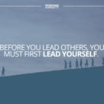 Before You Lead Others, You Must First Lead Yourself