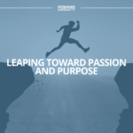 Leaping Toward Passion and Purpose